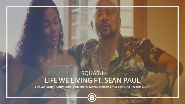 Squash - Life We Living ft. Sean Paul