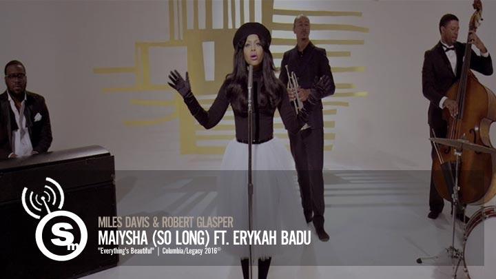 Miles Davis & Robert Glasper - Maiysha (So Long) ft. Erykah Badu