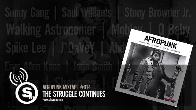 AFROPUNK Mixtape #014: The Struggle Continues